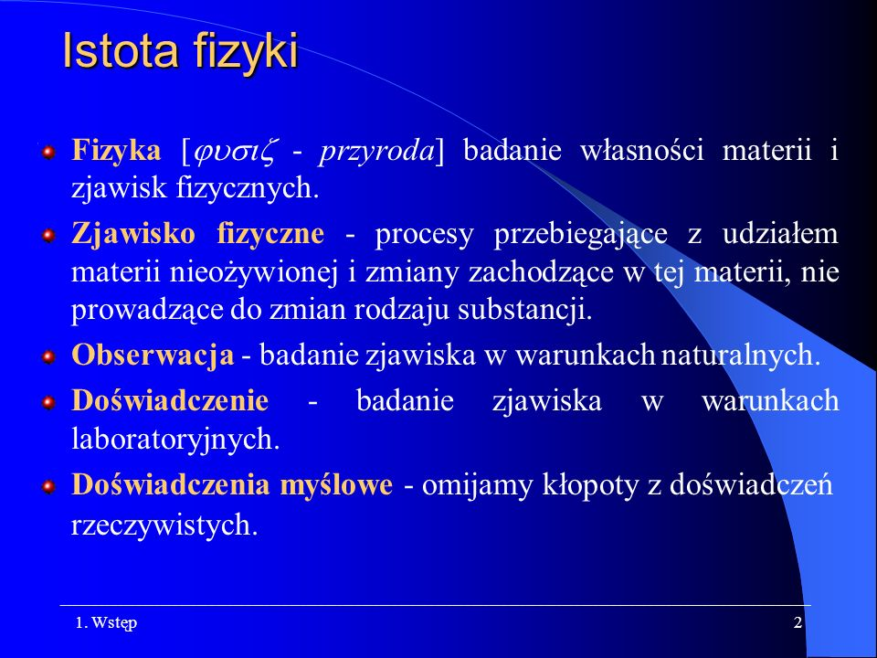 Istota fizykiFizyka [jusiz - przyroda] badanie własności materii i zjawisk fizycznych.